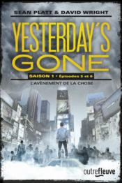Vente  Yesterday's gone saison 1 t.3 ; épisodes 5 et 6 ; l'avènement de la chose  - Sean Platt - David Wright