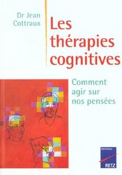 Les Therapies Cognitives ; Comment Agir Sur Nos Pensees ; Edition 2001  - Jean Cottraux