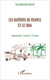 Les haïtiens de la France et le sida ; comportements, croyances, prévention - Couverture - Format classique