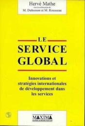 Le Service Global : Innovation Et Strategies Internationales De Developpement Dans Les Services - Couverture - Format classique