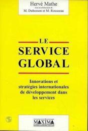 Le Service Global : Innovation Et Strategies Internationales De Developpement Dans Les Services - Couverture - Format classique