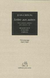 Lettre aux autres ; trois jeunes artistes des années 50 : Réquichot, D'archer, Criton ; témoignage 1947/1961 - Couverture - Format classique