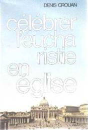 Celebrer L Eucharistie En Eglise - Couverture - Format classique