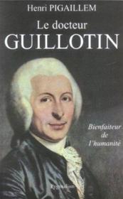 Le Docteur Guillotin, Bienfaiteur De L'Humanite - Couverture - Format classique