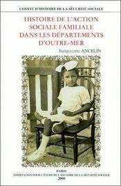Histoire de l'action sociale familiale dans les départements d'Outre-Mer - Couverture - Format classique