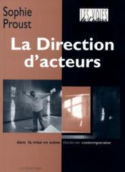 La direction d'acteurs ; dans la mise en scène théâtrale contemporaine - Couverture - Format classique