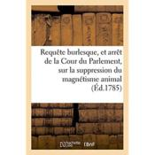 Vente livre :  Requete burlesque, et arret de la cour du parlement, concernant la suppression du magnetisme animal  - Barrault/Racine - Sangsues