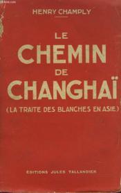 Le Chemin De Changaï (La Traite Des Blanches En Asie) - Couverture - Format classique