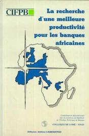 La recherche d'une meilleure productivité pour les banques africaines ; colloque de Lomé, Togo - Couverture - Format classique