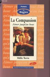La compassion : aimer jusqu'au bout. - Couverture - Format classique