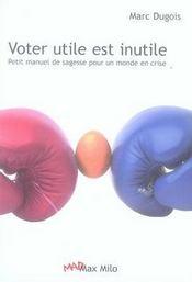 Voter utile est inutile ; petit manuel de sagesse pour un monde en crise - Intérieur - Format classique
