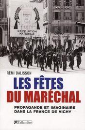 Les fêtes du maréchal ; propagande et imaginaire dans la France de Vichy - Intérieur - Format classique