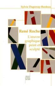 Rene Roche ; L'Oeuvre Graphique Peinte Et Sculptee - Couverture - Format classique