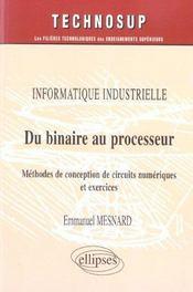 Informatique Industrielle Du Binaire Au Processeur Methodes De Conception De Circuits Numeriques - Intérieur - Format classique