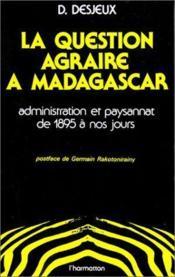 Question agraire à Madagascar ; administration et paysannat de 1895 à nos jours - Couverture - Format classique