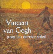 Vincent Van Gogh Jusqu'Au Dernier Soleil - Couverture - Format classique