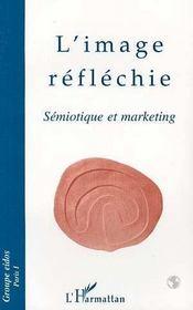 L'Image Reflechie : Semiotique Et Marketing - Intérieur - Format classique