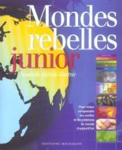 Mondes rebelles juniors ; pour mieux comprendre les conflits et les violences du monde d'aujourd'hui - Couverture - Format classique