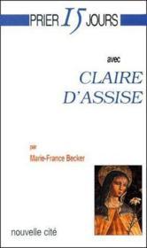 Prier 15 Jours Avec ; Claire D'Assise - Couverture - Format classique