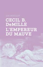 Cecil B. DeMille, l'empereur du mauve - Couverture - Format classique