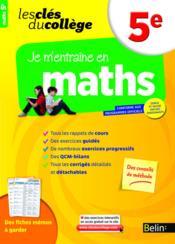 Les Cles Du College ; Je M'Entraîne En Maths ; 5ème - Couverture - Format classique