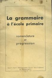 La Grammaire A L4ecole Primaire. Nomenclature Et Progression. - Couverture - Format classique