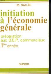 INITIATION A L'ECONOMIE GENERALE. PREPARATION AUX B.E.P. COMMERCIAUX 1ère ANNEE. - Couverture - Format classique