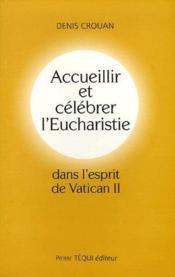 Accueillir Et Celebrer L'Eucharistie Dans L'Esprit Du Vatican Ii - Couverture - Format classique