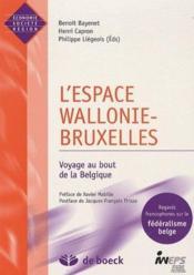 L'espace Wallonie-Bruxelles ; voyage au bout de la Belgique - Couverture - Format classique