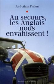 Au Secours Les Anglais Nous Envahissent ; Nos Villages A L'Heure Anglaise - Couverture - Format classique