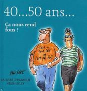 40... 50 ans... ça nous rend fous - Couverture - Format classique