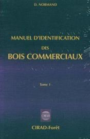 Manuel d'identification des bois commerciaux - tome 1 : generalites - Couverture - Format classique