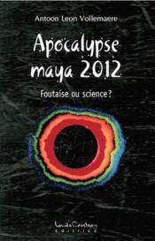 Vente  Apocalypse maya 2012 ; foutaise ou science ?  - Vollemaere Antoon Le - Vollemaere A L.