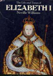 The Life And Time Of Elizabeth I. - Couverture - Format classique