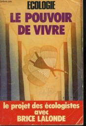 Ecologie. Le Pouvoir De Vivre. Le Projet Des Ecologistes Avec Brice Lalonde. - Couverture - Format classique