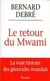 Le retour du Mwami, la vraie histoire des génocides rwandais - Couverture - Format classique