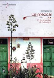 Vente  Le mezcal ; enfant terrible du Mexique  - Domingo Garcia - Domingo Garcia