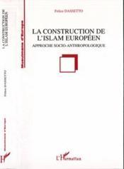 Construction De L'Islam Europeen. Approche Socio-An - Couverture - Format classique