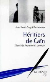 Héritiers de Caïn ; identités, fraternité, pouvoir - Couverture - Format classique