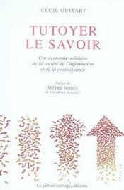 Tutoyer Le Savoir ; Une Economie Solidaire De La Societe De L'Information Et De La Connaissance - Intérieur - Format classique