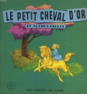 Le Petit Cheval D'Or Et Autres Fables - Couverture - Format classique