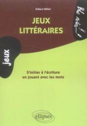 Jeux littéraires ; s'initier à l'écriture en jouant avec les mots - Couverture - Format classique