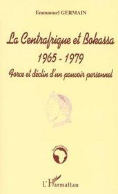 Le Centrafrique Et Bakassa 1965-1979 ; Farce Et Declin D'Un Pouvoir Personnel - Intérieur - Format classique