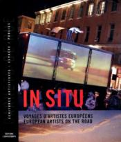 In situ ; voyages d'artistes européens, european artists on the road - Couverture - Format classique