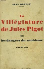 La Villegiature De Jules Pigot Ou Les Dangers Du Snobisme. Roman Gai. - Couverture - Format classique