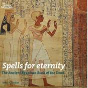 Vente livre :  Spells for eternity ; the ancient egyptian book of the dead  - John H. Taylor