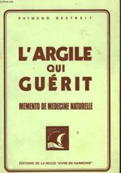 L'Argile Qui Guerit Memento De Medecine Naturelle - Couverture - Format classique