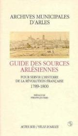 Guide Des Sources Arlesiennes Pour Servir L'Histoire - Couverture - Format classique