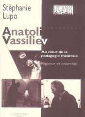 Anatoli vassiliev ; au coeur de la pédagogie téâtrale ; rigueur et anarchie - Intérieur - Format classique