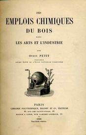 Des emplois chimiques du bois dans les arts et l'industrie. - Intérieur - Format classique
